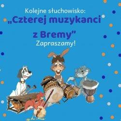 """Słuchowisko """"Czterej muzykanci z Bremy"""" to kolejna propozycja Bajkowej Zatoki (fot. mat. organizatora)"""