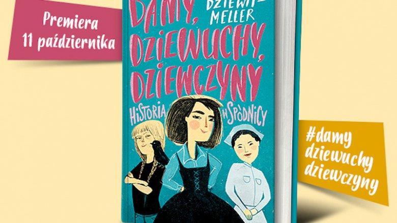 """""""Damy, dziewuchy, dziewczyny"""" to najnowsza książka Anny Dziewit-Meller od wydawnictwa ZNAK (fot. mat. ZNAK)"""