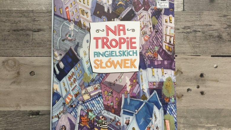 Na tropie angielskich słówek to książka, która udowadnia, że angielski w domu wcale nie musi być nudny (fot. Ewelina Zielińska/SilesiaDzieci.pl)