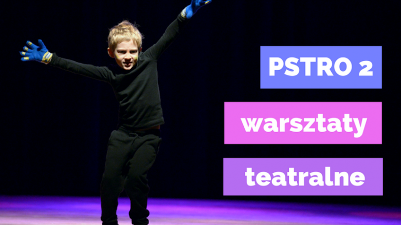 """Udział w warsztatach teatralnych """"Pstro 2"""" jest całkowicie bezpłatny (fot. mat. organizatora)"""
