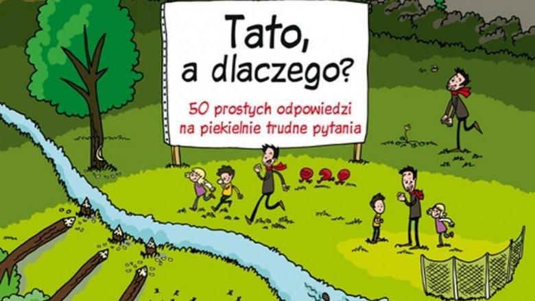 """""""Tato, a dlaczego? 50 prostych odpowiedzi na piekielnie trudne pytania"""" Wojciech Mikołuszko (fot. mat. redakcji SD)"""