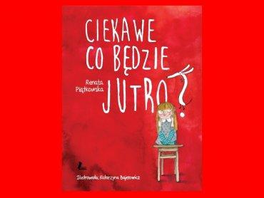 """""""Ciekawe co będzie jutro?"""" Renata Piątkowska (fot. mat. Wyd. Literatura)"""