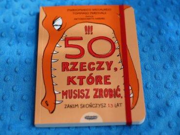 """""""50 rzeczy, które musisz zrobić zanim skończysz 13 lat"""" to pomysłowa i zaskakująca propozycja od wydawnictwa Mamania (fot. Ewelina Zielińska)"""