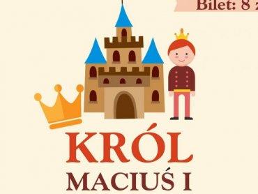 """""""Król Maciuś I"""" to przedstawienie, które zobaczycie w Domu Kultury w Rybniku-Boguszowicach (fot. mat. organizatora)"""