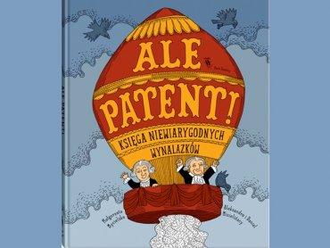 Ale Patent! Księga niewiarygodnych wynalazków (fot. mat. wydawnictwa Dwie Siostry)