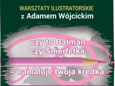 Udział w warsztatach z Adamem Wójcickim jest bezpłatny (fot. mat. organizatora)